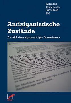 Antiziganistische Zustände von End,  Markus, Herold,  Kathrin, Robel,  Yvonne