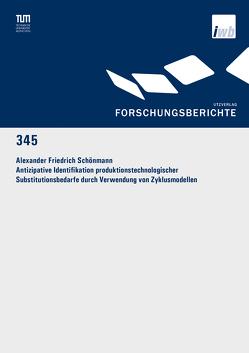 Antizipative Identifikation produktionstechnologischer Substitutionsbedarfe durch Verwendung von Zyklusmodellen von Schönmann,  Alexander Friedrich