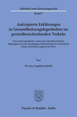 Antizipierte Erklärungen in Gesundheitsangelegenheiten im grenzüberschreitenden Verkehr. von Kobsik,  Perrine Angelika