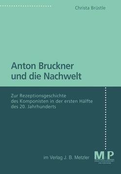 Anton Bruckner und die Nachwelt von Brüstle,  Christa