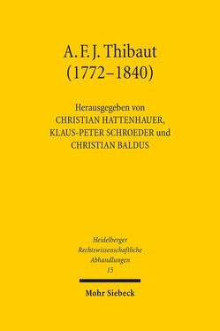 Anton Friedrich Justus Thibaut (1772-1840) von Baldus,  Christian, Hattenhauer,  Christian, Schroeder,  Klaus-Peter