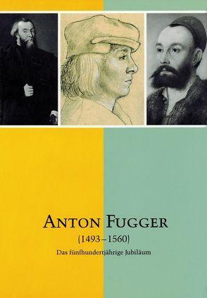 Anton Fugger 1493-1560 von Burkhardt,  Johannes, Fugger von Glött,  Albert, Karg,  Franz, Kommer,  Björn, Koutná,  Dana, Küster,  Konrad, Leuchtmann,  Horst