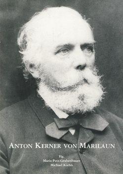 Anton Kerner von Marilaun (1831-1898) von Kiehn,  Michael, Petz-Grabenbauer,  Maria