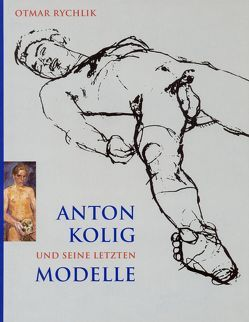 Anton Kolig und seine letzten Modelle von Rychlik,  Otmar