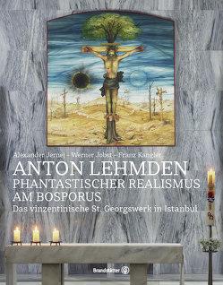 Anton Lehmden – Fantastischer Realismus am Bosporus von Jernej,  Alexander, Jobst,  Werner, Kangler,  Franz