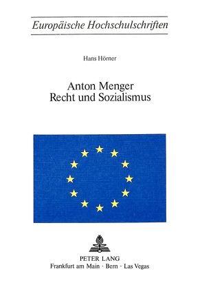 Anton Menger- Recht und Sozialismus von Hörner, Hans