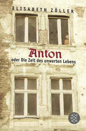 Anton oder Die Zeit des unwerten Lebens von Klee,  Ernst, Zöller,  Elisabeth