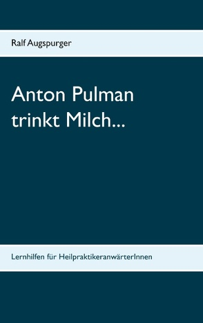 Anton Pulman trinkt Milch… von Augspurger,  Ralf