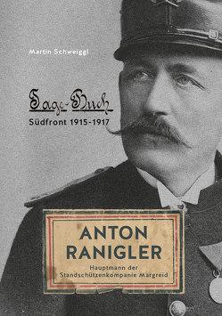 Anton Ranigler – Hauptmann der Standschützenkompanie Margreid von Martin,  Schweiggl