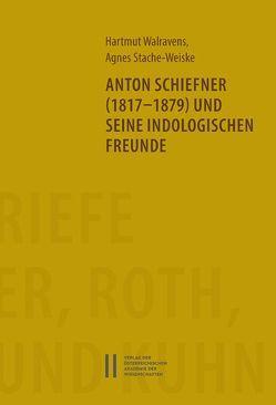 Anton Schiefner (1817-1879) und seine indologischen Freunde von Stache-Weiske,  Agnes, Walrvaens,  Hartmut