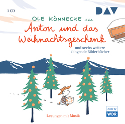 Anton und das Weihnachtsgeschenk und sechs weitere klingende Bilderbücher von Baltscheit,  Martin, Günzel-Holz,  Renate, Höppner,  Gregor, Kämmer,  Luca, Könnecke,  Ole, u.v.a.