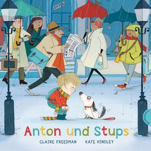 Anton und Stups von Freedman,  Claire, Hindley,  Kate, Scheweling,  Nina