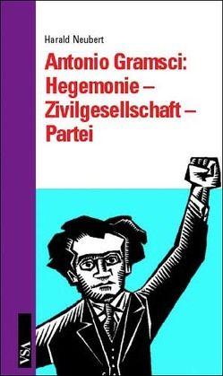 Antoni Gramsci: Hegemonie – Zivilgesellschaft – Partei von Neubert,  Harald