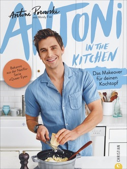 Antoni in the Kitchen von Fox,  Mindy, Porowski,  Antoni, Reiserer,  Kate