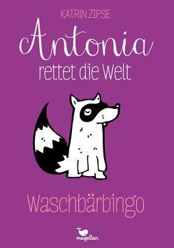 Antonia rettet die Welt – Waschbärbingo – Band 3 von Zipse,  Katrin