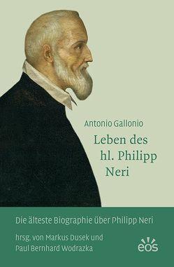 Antonio Gallonio – Leben des hl. Philipp Neri von Dusek,  Markus, Wodrazka,  Paul Bernhard