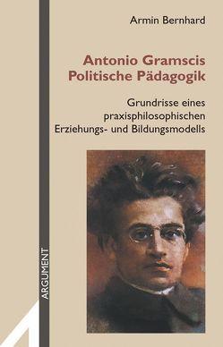 Antonio Gramscis Politische Pädagogik von Bernhard,  Armin