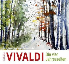 Antonio Vivaldi – Die vier Jahreszeiten von Gaudeck,  Hans-Jürgen, Hinke,  Roman