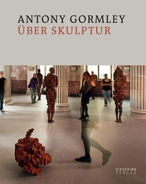 Antony Gormley über Skulptur von Gormley,  Antony