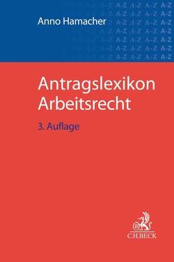 Antragslexikon Arbeitsrecht von Buschkröger,  Katja, Hamacher,  Anno, Klose,  Oliver K., Nübold,  Peter, Ulrich,  Christoph
