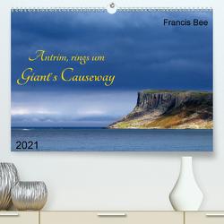 Antrim, rings um Giant´s Causeway (Premium, hochwertiger DIN A2 Wandkalender 2021, Kunstdruck in Hochglanz) von Bee,  Francis