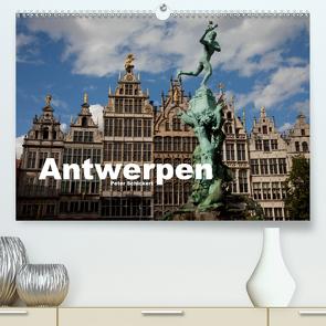Antwerpen (Premium, hochwertiger DIN A2 Wandkalender 2021, Kunstdruck in Hochglanz) von Schickert,  Peter