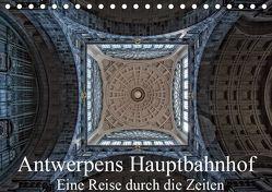 Antwerpens Hauptbahnhof – Eine Reise durch die Zeiten (Tischkalender 2019 DIN A5 quer) von Abel,  Micaela