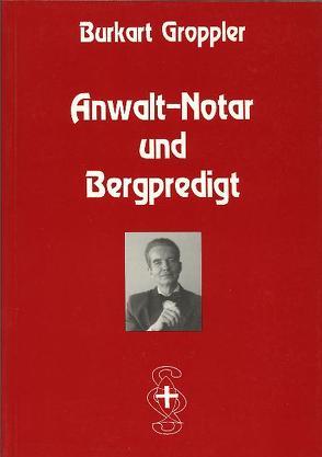 Anwalt-Notar und Bergpredigt von Groppler,  Burkart