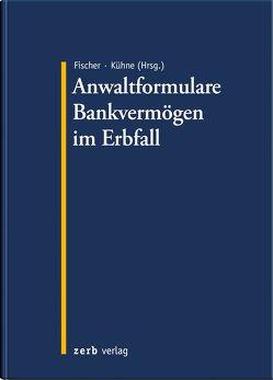 Anwaltformulare Bankvermögen im Erbfall von Fischer,  Daniel, Kühne,  Andreas, Warlich,  Anke