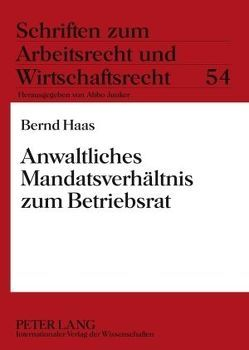 Anwaltliches Mandatsverhältnis zum Betriebsrat von Haas,  Bernd