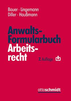 Anwalts-Formularbuch Arbeitsrecht von Bauer,  Jobst-Hubertus, Diller,  Martin, Haussmann,  Katrin, Lingemann,  Stefan