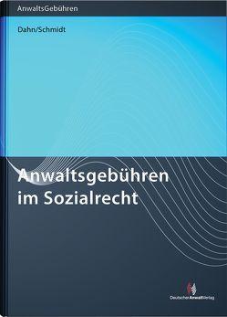 Anwaltsgebühren im Sozialrecht von Dahn,  Julian, Schmidt,  Thomas