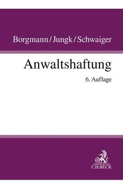 Anwaltshaftung von Borgmann,  Brigitte, Haug,  Karl H., Jungk,  Antje, Schwaiger,  Michael, Weinbeer,  Alexander