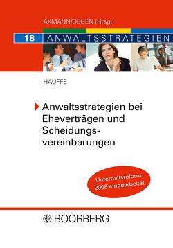 Anwaltsstrategien bei Eheverträgen und Scheidungsvereinbarungen von Hauffe,  Ingo
