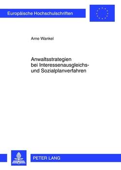 Anwaltsstrategien bei Interessenausgleichs- und Sozialplanverfahren von Wankel,  Arne