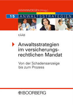 Anwaltsstrategien im versicherungsrechtlichen Mandat von Kääb,  Ottheinz