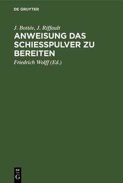 Anweisung das Schießpulver zu bereiten von Bottée,  J., Riffault,  J., Wolff,  Friedrich
