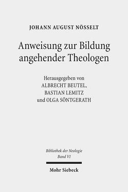 Anweisung zur Bildung angehender Theologen von Beutel,  Albrecht, Lemitz,  Bastian, Nösselt,  Johann August, Söntgerath,  Olga