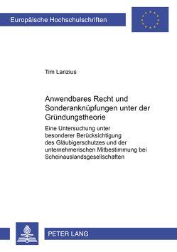 Anwendbares Recht und Sonderanknüpfungen unter der Gründungstheorie von Lanzius,  Tim