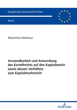 Anwendbarkeit und Anwendung des Kartellrechts auf den Kapitalmarkt sowie dessen Verhältnis zum Kapitalmarktrecht von Backhaus,  Maximilian