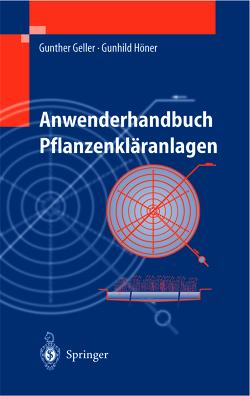 Anwenderhandbuch Pflanzenkläranlagen von Geller,  Gunther, Höner,  Gunhild
