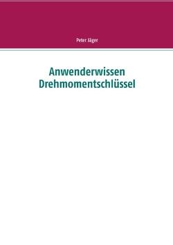 Anwenderwissen Drehmomentschlüssel von Jäger,  Peter
