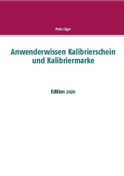 Anwenderwissen Kalibrierschein und Kalibriermarke von Jäger,  Peter