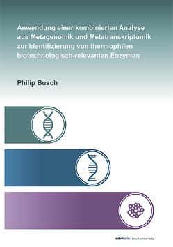 Anwendung einer kombinierten Analyse aus Metagenomik und Metatranskriptomik zur Identifizierung von thermophilen biotechnologisch-relevanten Enzymen von Busch,  Philip