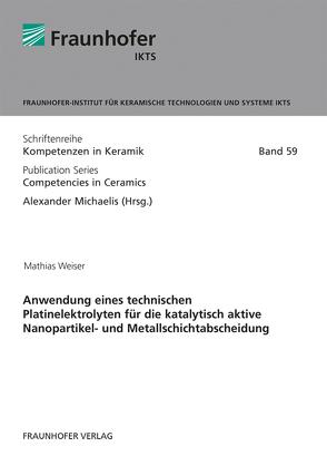Anwendung eines technischen Platinelektrolyten für die katalytisch aktive Nanopartikel- und Metallschichtabscheidung. von Michaelis,  Alexander, Weiser,  Mathias