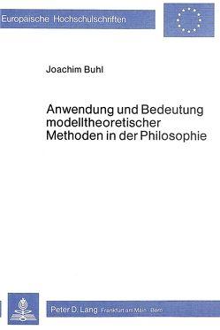 Anwendung und Bedeutung modelltheoretischer Methoden in der Philosophie von Buhl,  Joachim