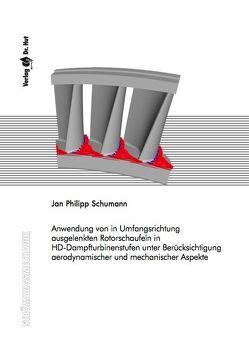 Anwendung von in Umfangsrichtung ausgelenkten Rotorschaufeln in HD-Dampfturbinenstufen unter Berücksichtigung aerodynamischer und mechanischer Aspekte von Schumann,  Jan Philipp