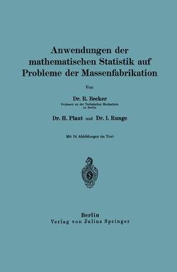 Anwendungen der mathematischen Statistik auf Probleme der Massenfabrikation von Becker,  Richard, Plaut,  H., Runge,  I.