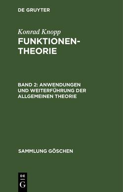 Anwendungen und Weiterführung der allgemeinen Theorie von Knopp,  Konrad