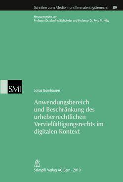 Anwendungsbereich und Beschränkung des urheberrechtlichen Vervielfältigungsrechts im digitalen Kontext von Bornhauser,  Jonas